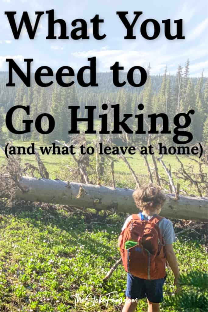 image of boy hiking with orange backpack on and a text overlay that says: what you need to go hiking and what to leave at home